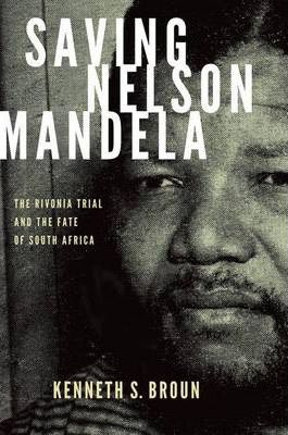 SAVING NELSON MANDELA, the Rivonia Trial and the fate of South Africa