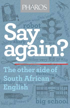 SAY AGAIN?, the other side of South African English