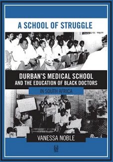 A SCHOOL OF STRUGGLE, Durban's medical school and the education of Black doctors in South Africa