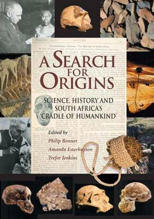 "A SEARCH FOR ORIGINS, science, history and South Africa's ""Cradle of Humankind"""