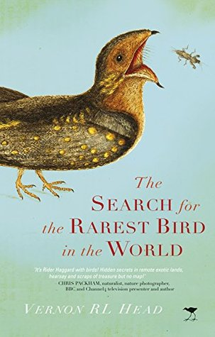 THE SEARCH FOR THE RAREST BIRD IN THE WORLD,