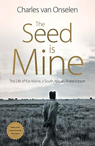 THE SEED IS MINE, the life of Kas Maine, a South African sharecropper, 1894-1985