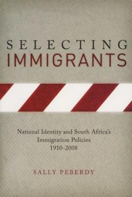 SELECTING IMMIGRANTS, national identity and South Africa's immigration policies