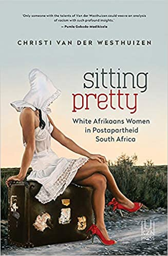SITTING PRETTY, white Afrikaans women in postapartheid South Africa