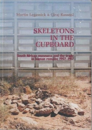 SKELETONS IN THE CUPBOARD, South African museums and the trade in human remains 1907-1917