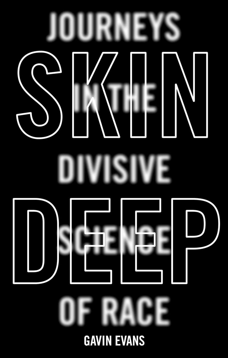 SKIN DEEP, journeys in the divisive science of race