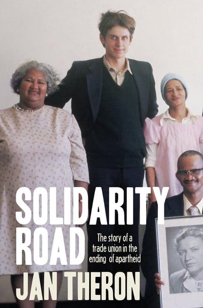 SOLIDARITY ROAD, the story of a trade union in the ending of apartheid
