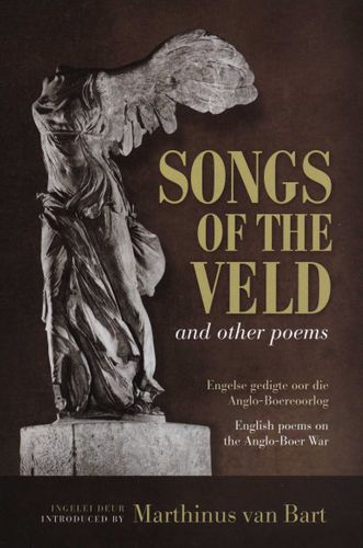 SONGS OF THE VELD, and other poems, English poems on the Anglo-Boer War, introduced by Martinus van Bart