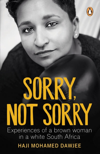 SORRY, NOT SORRY, experiences of a brown woman in a white South Africa