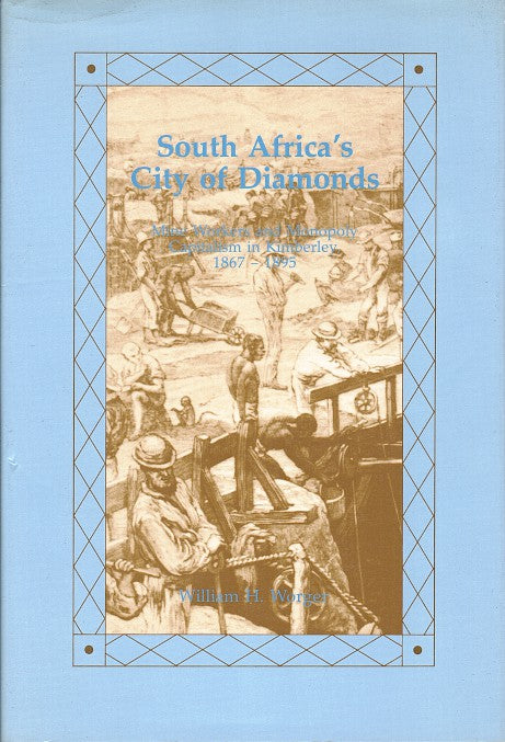 SOUTH AFRICA'S CITY OF DIAMONDS, mine workers and monopoly capitalism in Kimberley, 1867-1895