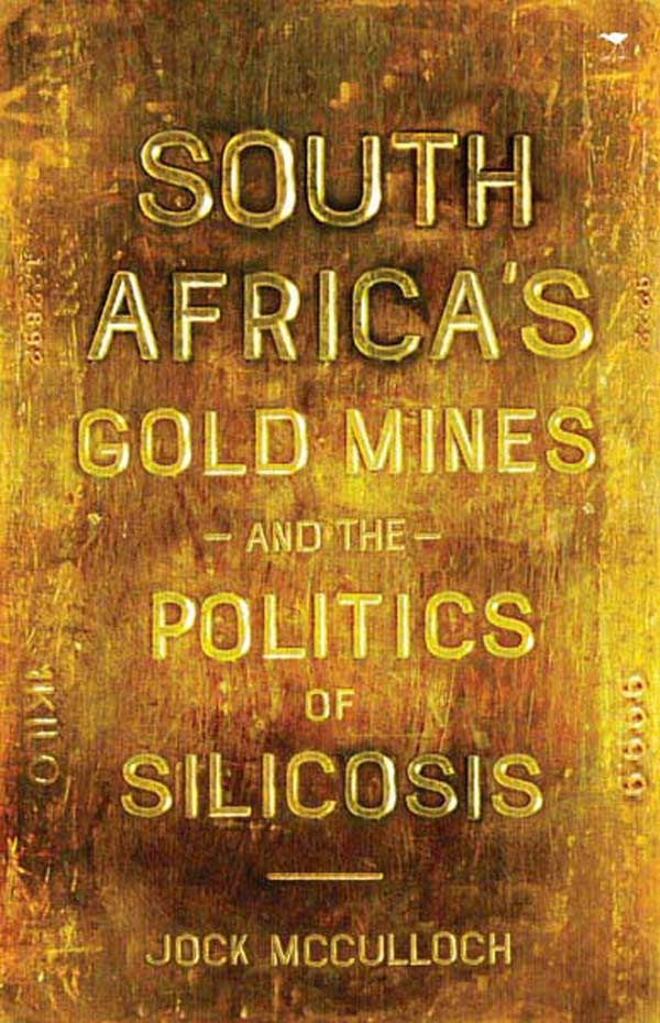 SOUTH AFRICA'S GOLD MINES & THE POLITICS OF SILICOSIS