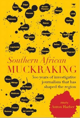 SOUTHERN AFRICAN MUCKRAKING, 300 years of investigative journalism that has shaped the region