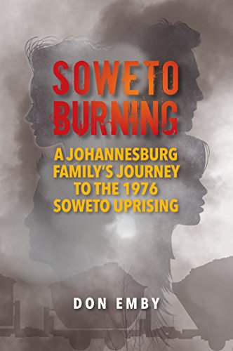 SOWETO BURNING, a family's journey to the 1976 Soweto riots