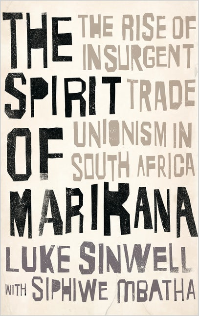 THE SPIRIT OF MARIKANA, the rise of insurgent trade unionism in South Africa