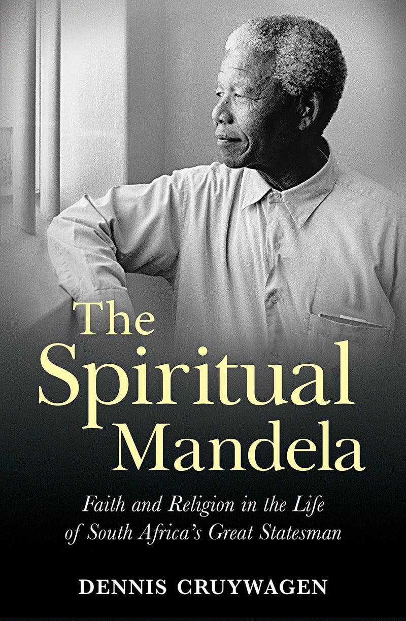 THE SPIRITUAL MANDELA, faith and religion in the life of South Africa's great statesman