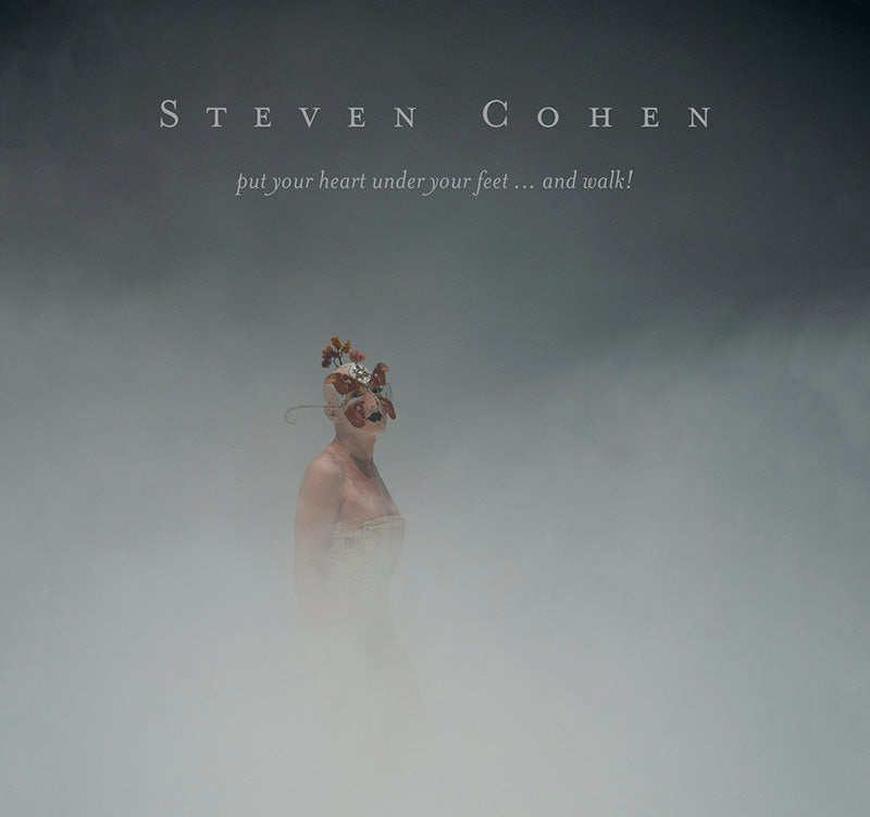 STEVEN COHEN, put your heart under your feet...and walk!