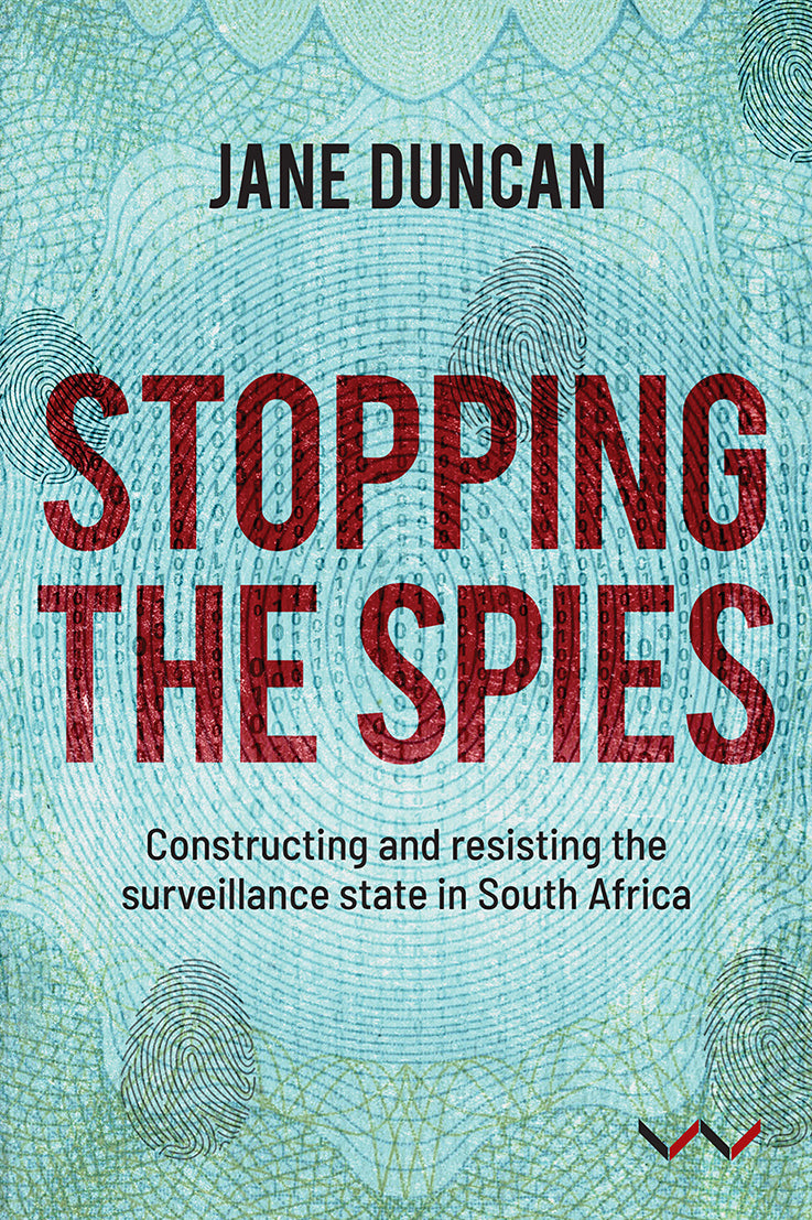 STOPPING THE SPIES, constructing and resisting the surveillance state in South Africa