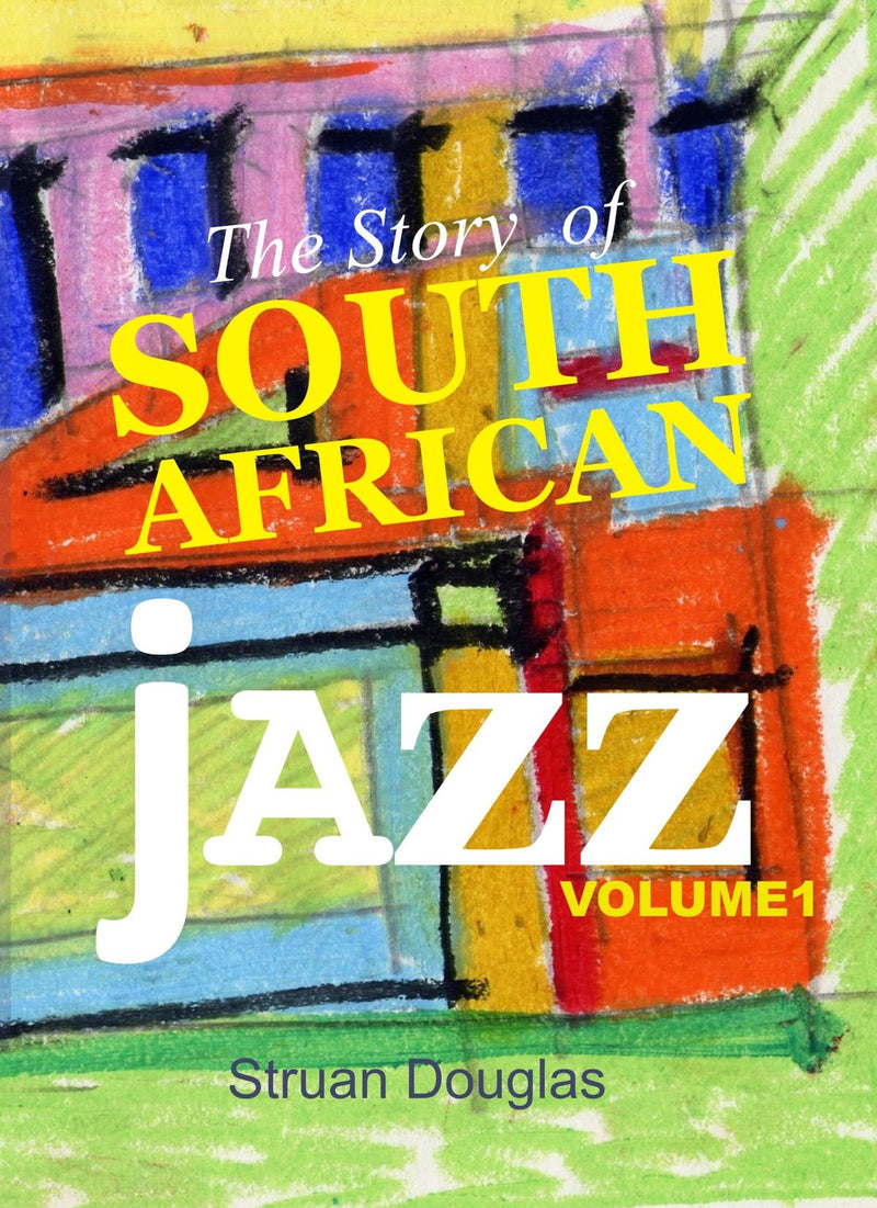THE STORY OF SOUTH AFRICAN JAZZ, volume one