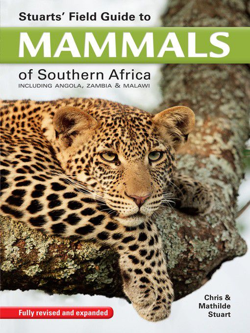 STUARTS' FIELD GUIDE TO MAMMALS OF SOUTHERN AFRICA, including Angola, Zambia & Malawi