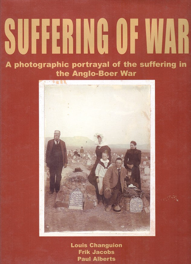 SUFFERING OF WAR, a photographic portrayal of the suffering in the Anglo-Boer War emphasising the universal elements of all wars