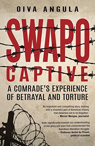SWAPO CAPTIVE, a comrade's experience of betrayal and torture