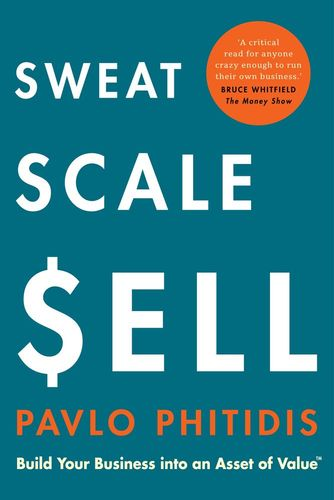 SWEAT, SCALE, SELL, build your business into an asset of value