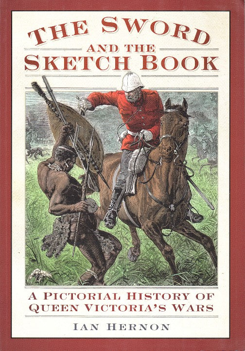 THW SWORD AND THE SKETCH BOOK, a pictorial history of Queen Victoria's Wars