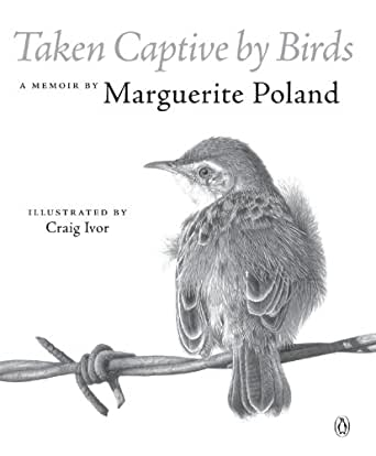 TAKEN CAPTIVE BY BIRDS, a memoir