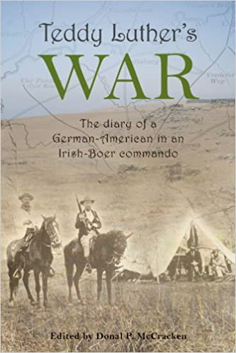 TEDDY LUTHER'S WAR, the diary of a German-American in an Irish-Boer commando