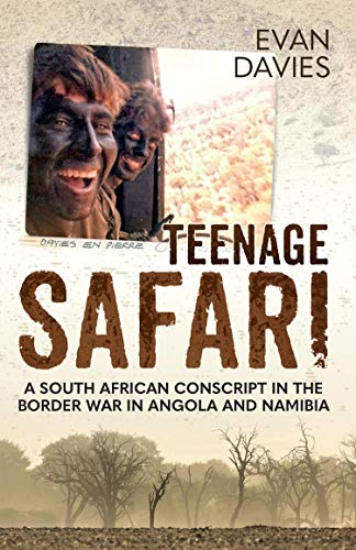 TEENAGE SAFARI, a South African conscript in the Border War in Angola & Namibia