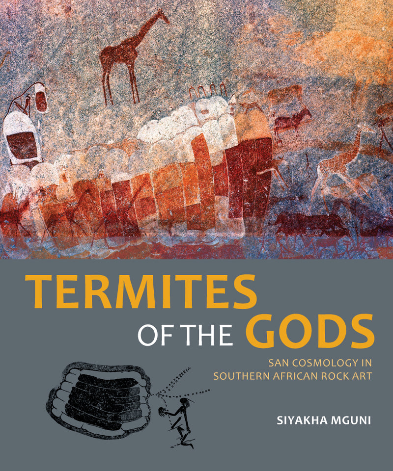 TERMITES OF THE GODS, San cosmology in southern African rock art