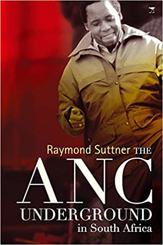 THE ANC UNDERGROUND IN SOUTH AFRICA TO 1976, a social and historical study