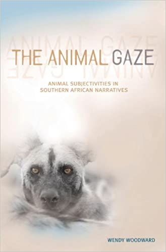 THE ANIMAL GAZE, animal subjectivities in southern African narratives