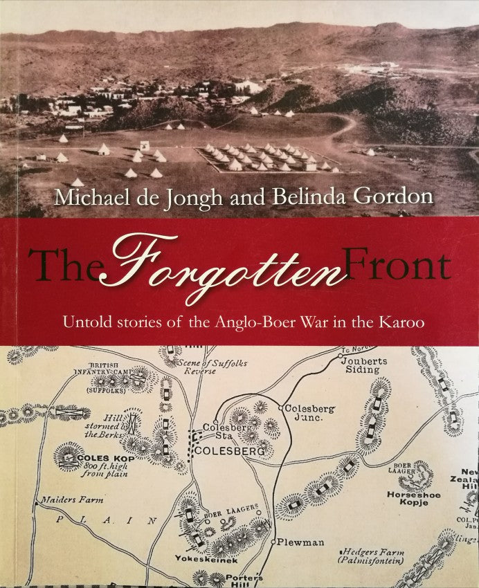 THE FORGOTTEN FRONT, untold stories of the Anglo-Boer War in the Karoo