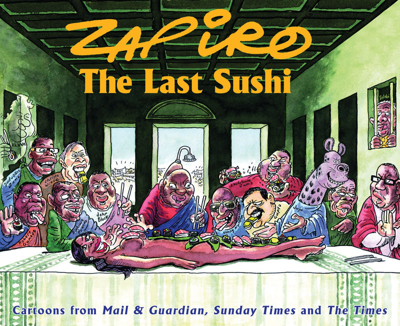 THE LAST SUSHI, cartoons from Mail & Guardian, Sunday Times and The Times