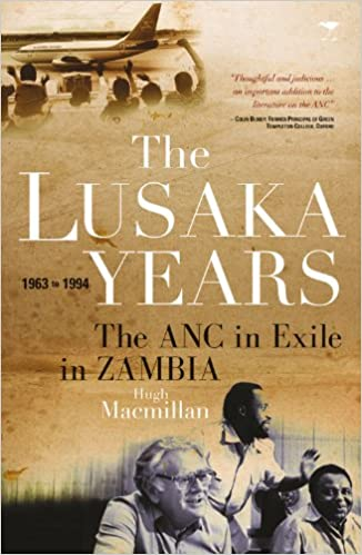 THE LUSAKA YEARS, the ANC in exile in Zambia, 1963-1994
