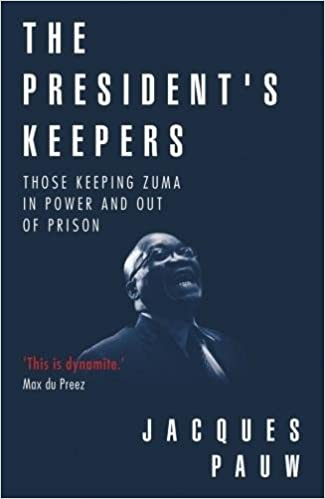 THE PRESIDENT'S KEEPERS, those keeping Zuma in power and out of prison