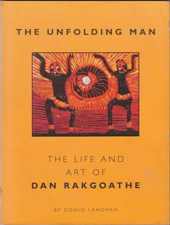THE UNFOLDING MAN, the life and art of Dan Rakgoathe