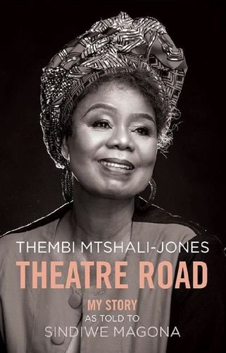 THEATRE ROAD, my story, as told to Sindiwe Magona