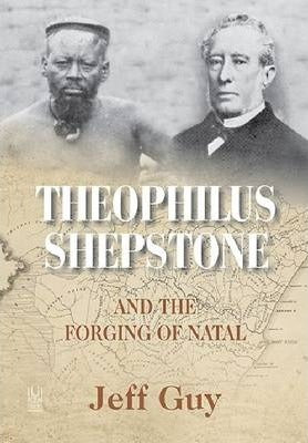 THEOPHILUS SHEPSTONE AND THE FORGING OF NATAL, African autonomy and settler colonialism in the making of traditional authority