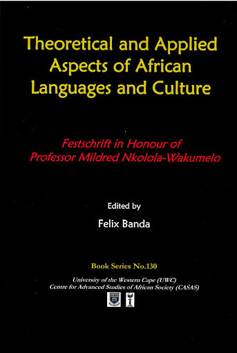 THEORETICAL AND APPLIED ASPECTS OF AFRICAN LANGUAGES AND CULTURE, festschrift in honour of Professor Mildred Nkolola-Wakumelo