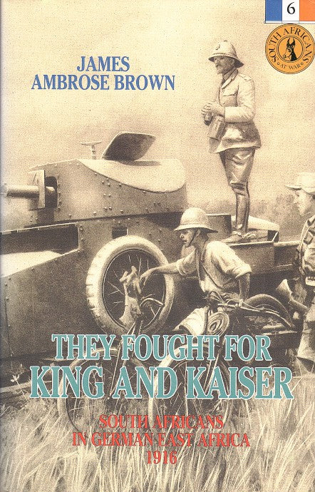 THEY FOUGHT FOR KING AND KAISER, South Africans in German East Africa, 1916