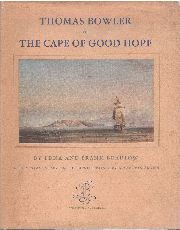 THOMAS BOWLER, of the Cape of Good Hope, his life and works with a catalogue of extant paintings, with a commentary on the Bowler prints by A. Gordon-Brown