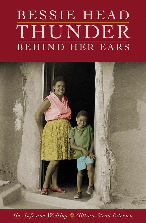 BESSIE HEAD: THUNDER BEHIND HER EARS, her life and writing