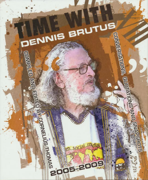 TIME WITH DENNIS BRUTUS, conversations, quotations and snapshots 2005-2009