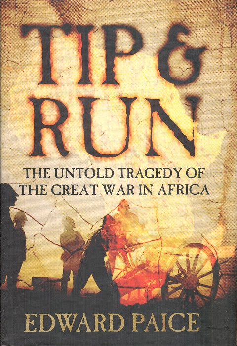 TIP AND RUN, the untold tragedy of the Great War in Africa