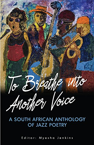 TO BREATHE INTO ANOTHER VOICE, a South African anthology of jazz poetry