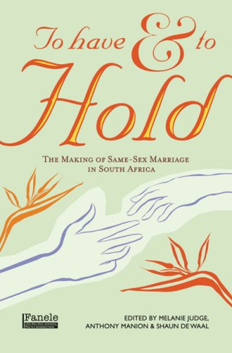 TO HAVE AND TO HOLD, the making of same-sex marriage in South Africa