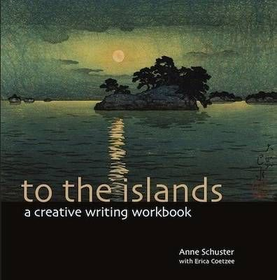 TO THE ISLANDS, a creative writing workbook