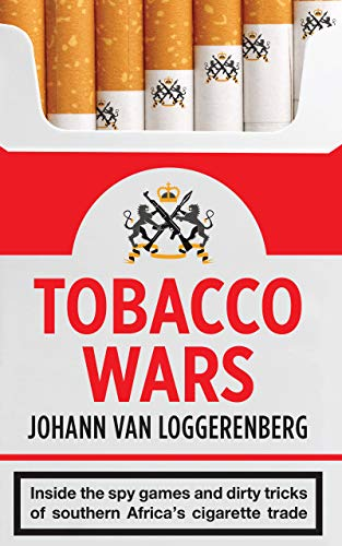TOBACCO WARS, inside the spy games and dirty tricks of southern Africa's cigarette trade